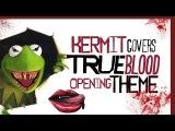 Кавер на заглавную песню сериала Настоящая кровь от лягушки Кермита