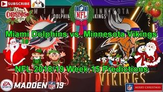 Miami Dolphins vs Minnesota Vikings | NFL 2018-19 Week 15 | Predictions Madden NFL 19