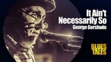George GERSHWIN - It Ain't NECESSARILY So (by Alexander Tigana)