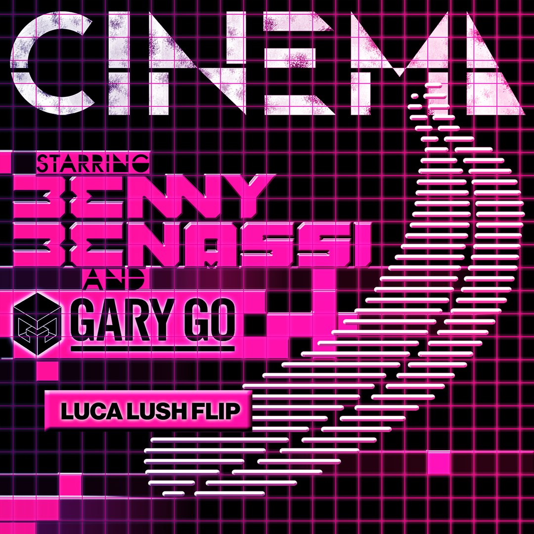 BENNY BENASSI & GARY GO - CINEMA / SKRILLEX REMIX LUCA LUSH FLIP