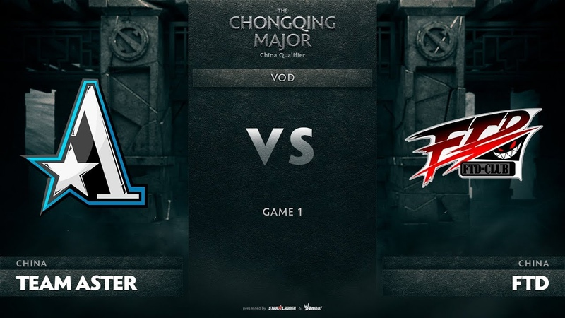 Team Aster vs FTD, Game 1, CN Qualifiers The Chongqing Major