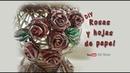 DIY Rosas y hojas de papel DIY Roses and sheets of paper