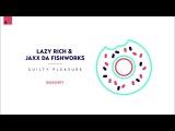 Lazy Rich &amp Jaxx Da Fishworks - Guilty Pleasure