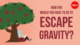 How far would you have to go to escape gravity - Rene Laufer