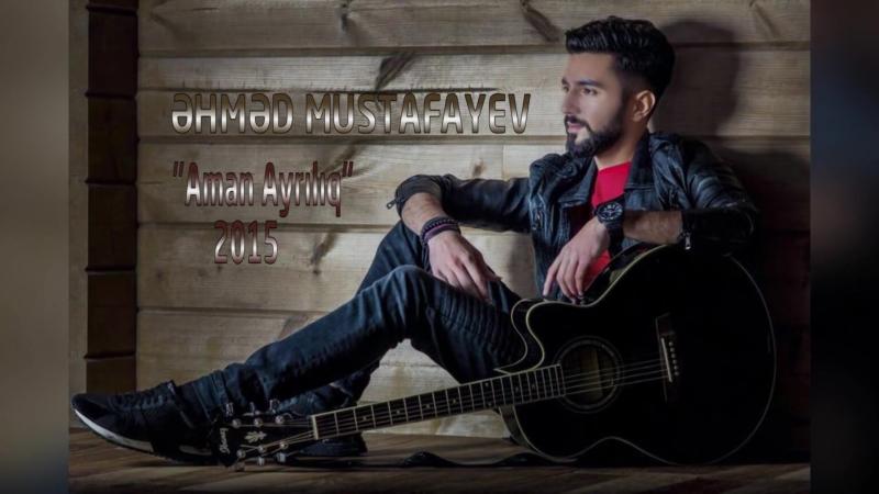 Ahmed Mustafayev - Aman ayriliq