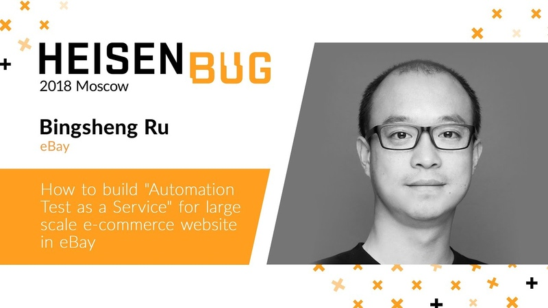 Bingsheng Ru — How to build «Automation Test as a Service» for large-scale e-commerce website