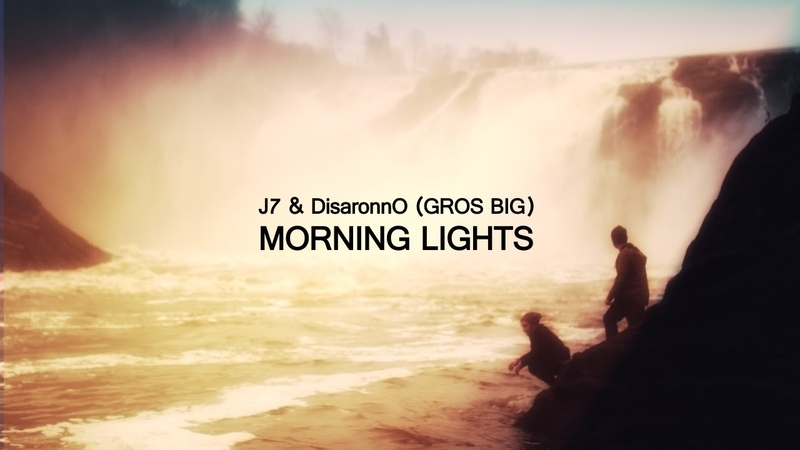 J7 DisaronnO (GROS BIG ) - Morning Lights vidéoclip