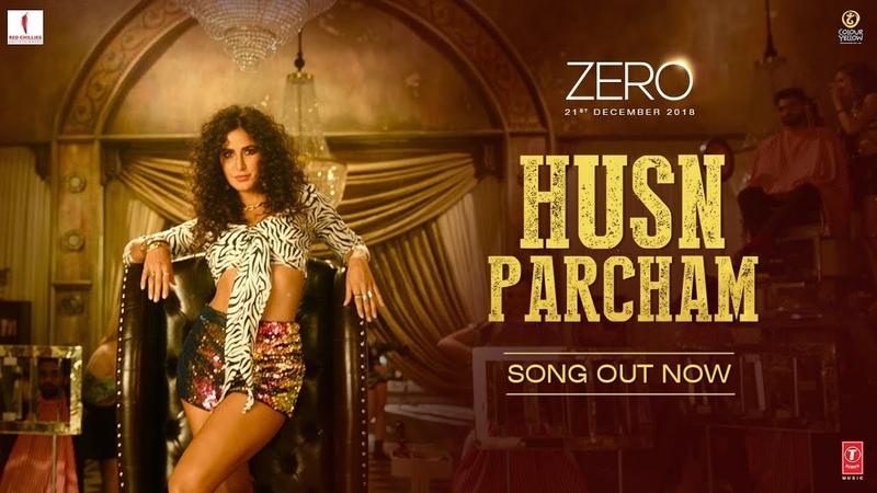 ZERO Husn Parcham Video Song Shah Rukh Khan Katrina Kaif Anushka Sharma T Series