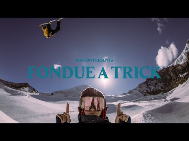 Burton Presents: Fondue a Trick