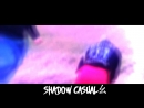 SHADOW CASUALㄠ Part 1
