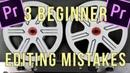 3 Beginner Editing mistakes Tutorial for YouTube