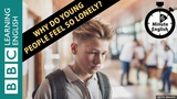 Why do young people feel so lonely Listen to 6 Minute English