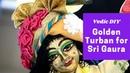Yellow Turban for Lord Gaura Vedic DIY