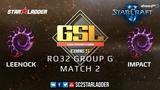 2019 GSL Season 1 Ro32 Group G Match 2 Leenock (Z) vs Impact (Z)