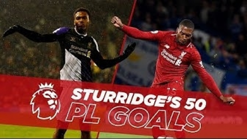 One to Fifty - Daniel Sturridges first 50 Premier League goals for Liverpool