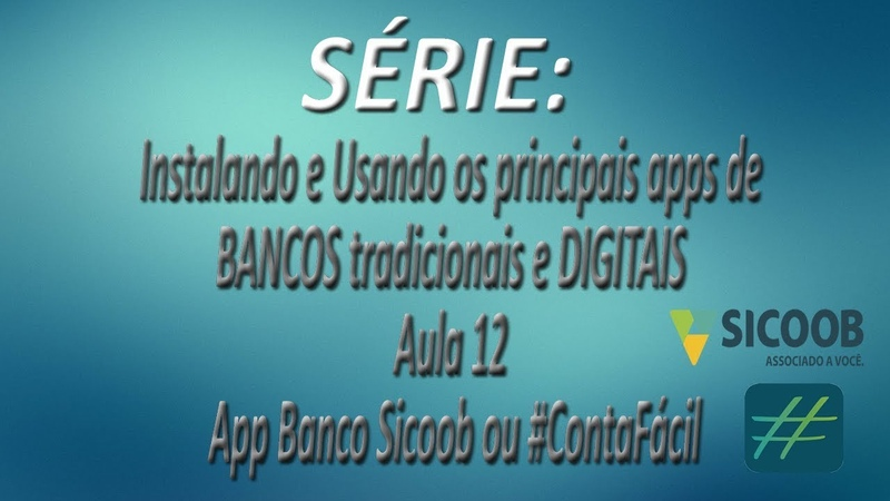 Série - Instalando e Usando os apps de BANCOS tradicionais e DIGITAIS  Aula 12  App Banco Sicoob