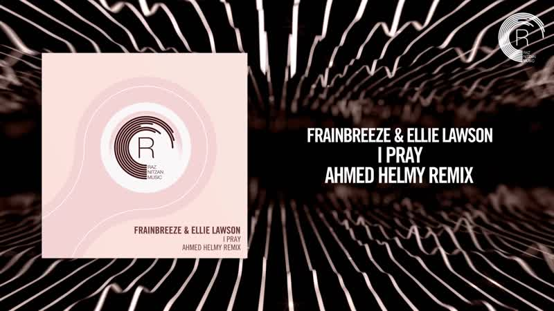 Frainbreeze Ellie Lawson - I Pray (Ahmed Helmy Remix) RNM