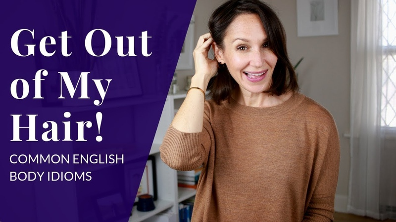 Get Out of My Hair—8 English Body Idioms You Should Use in Your English Conversation
