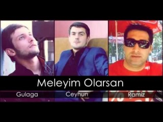 Gulaga ft Ceyhun ft Ramiz   Meleyim Olarsan 2014