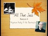 All That Jazz Выпуск 6 - Wynton Kelly Nik Bartsch
