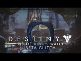 Destiny: Inside King's Watch/Out of Map Glitch (Beta Build)
