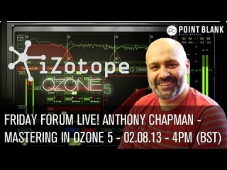 Friday Forum Live! with Anthony Chapman - Mastering with Ozone 5 - 02.08.13 - 4pm (BST)