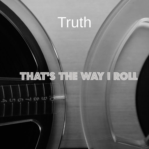 Truth альбом That's The Way I Roll