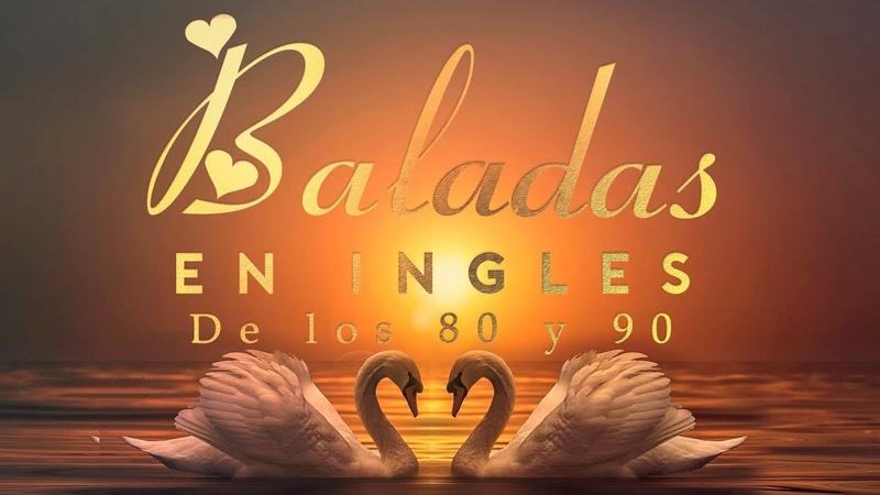Las Mejores Baladas en Ingles de los 80 y 90 - Romanticas Viejitas en Ingles 80's y 90's