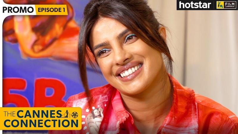 Priyanka Chopra Jonas Exclusive Interview With Anupama Chopra | The Cannes Connection | Hotstar