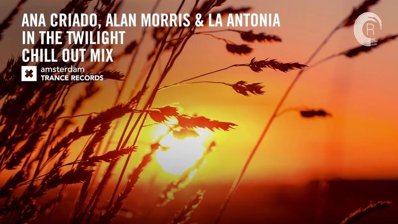VOCAL TRANCE Ana Criado Alan Morris La Antonia In The Twilight Chill Out Mix