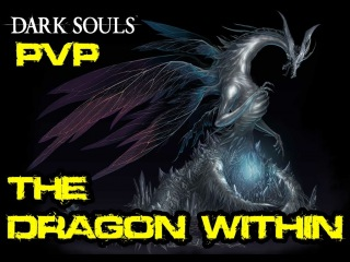 Dark Souls PvP: The Dragon Within