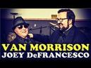 Van Morrison Joey DeFrancesco Live in Concert 2018 HD Full Set