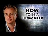 Christopher Nolan - How To Be A Filmmaker