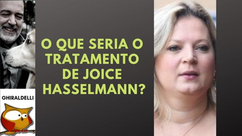 O QUE SERIA O TRATAMENTO DE JOICE HASSELMANN?