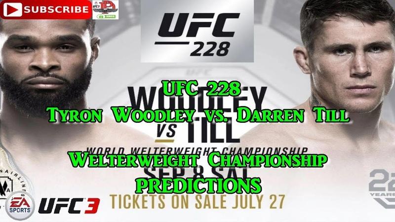 UFC 228 | UFC Welterweight Championship Tyron Woodley vs. Darren Till | Predictions UFC 3,