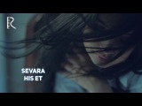 Sevara - His et   Севара - Хис эт