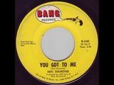 Neil Diamond - You Got To Me