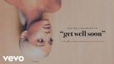 Ariana Grande - get well soon (Audio)