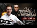 Mùi Hương Ấy - Trịnh Tuấn Vỹ ft Cảnh Ve (MV OFFICIAL)