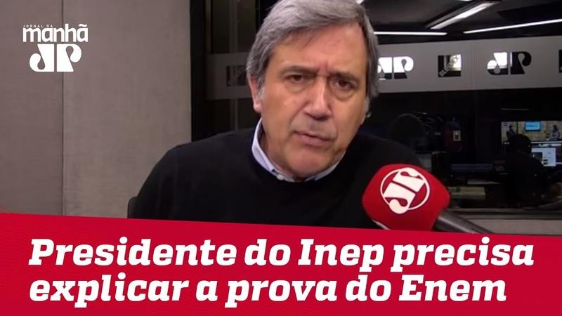 Presidente do Inep precisa vir a público explicar a prova do Enem | Marco Antonio Villa