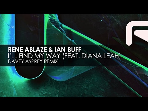Rene Ablaze Ian Buff featuring Diana Leah I'll Find My Way Davey Asprey Remix