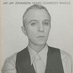 Jay-Jay Johanson альбом Heard Somebody Whistle