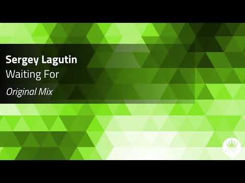 Sergey Lagutin - Waiting For (Original Mix)