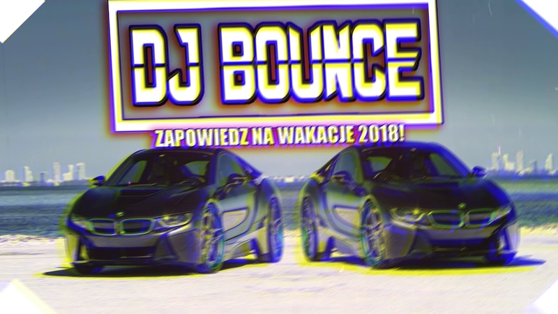 ⛔ zapowiedz na wakacje 2018! 🔥 najlepsza klubowa pompa! 🔥 ⛔ SET DJ BOUNCE ⛔