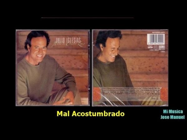 Julio Iglesias - Mal Acostumbrado