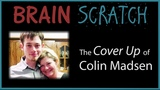 BrainScratch The Cover Up of Colin Madsen