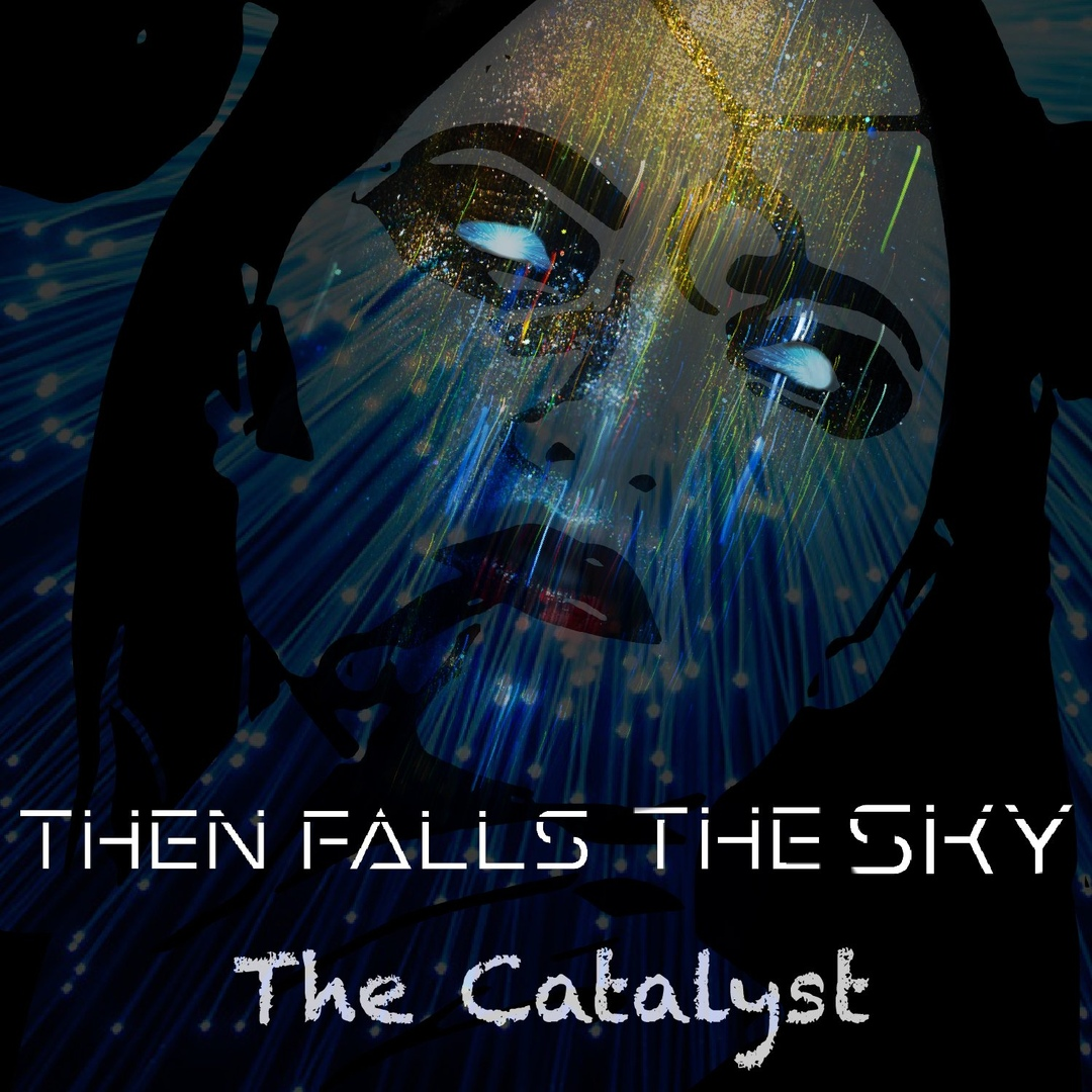 Then Falls The Sky - The Catalyst (2018)