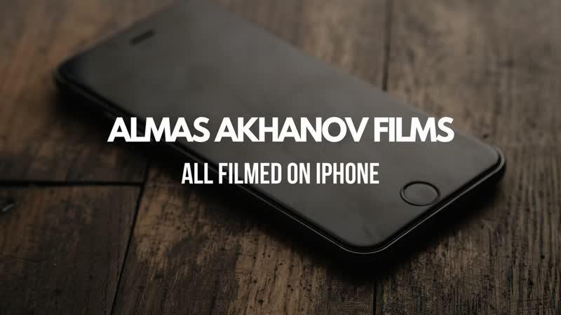 ALMAS AKHANOV FILMS - ALL FILMED ON IPHONE