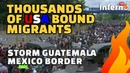 Thousands of USA Bound Illegal Migrants Storm Guatemala Mexico Border