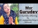 Mor Gurudev मोर गुरुदेव HH Jayapataka Maharaj A Humble Offering ~ Madhavas Prabha